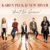 Ain't No Grave by Karen Peck & New River