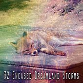 32 Encased Dreamland Storms by Rain Sounds and White Noise