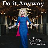 Do It Anyway de Sherry Damron