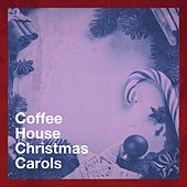 Coffee House Christmas Carols von The Fireside Singers, Soul To The World, Larry Dalton, Sam Snell, Urban Nation Choir, Lana Grace, Jason Disik, Lady Diva, The Choir Of Westminster Abbey, Mistletoe Singers