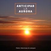 Anticipar la Aurora de Pablo Martinez
