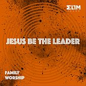 Jesus Be the Leader: Family Worship by Elim Sound