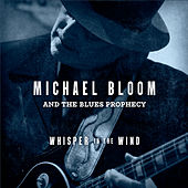 Whisper in the Wind by Michael Bloom and the Blues Prophecy