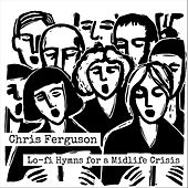 Lo-Fi Hymns for a Midlife Crisis by Chris Ferguson