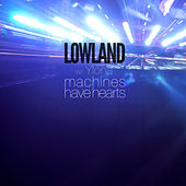 Machines Have Hearts by Lowland