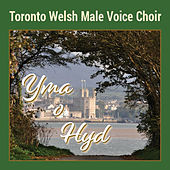 Yma o Hyd de Toronto Welsh Male Voice Choir