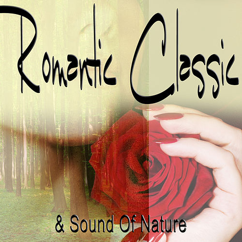 Relaxation - Romantic Classic & Sound Of Nature by Various Artists