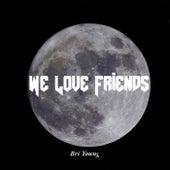 We Love Friends. by Shoppy