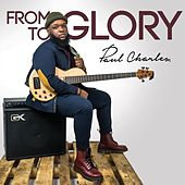 From Glory to Glory by Paul Charles