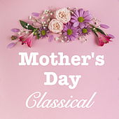 Mother's Day Classical by Various Artists