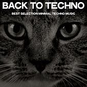 Back to Techno (Best Selection Minimal Techno Music) by Various Artists
