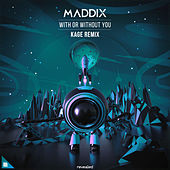With Or Without You (Kage Remix) by Maddix