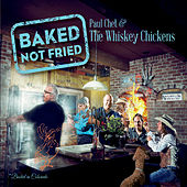 Baked Not Fried by Paul Chet and the Whiskey Chickens
