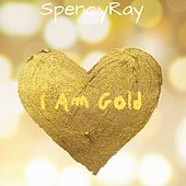 I Am Gold by SpencyRay