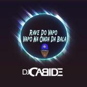 Rave do Vapo Vapo Na Onda da Bala de DJ Cabide