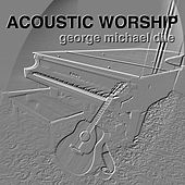 Acoustic Worship by George Michael