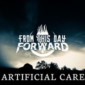 Artificial Care by From This Day Forward