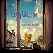 From Africa to Austin, Texas de Craig Wasson