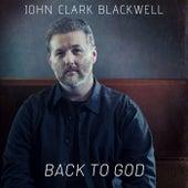 Back to God by John Clark Blackwell