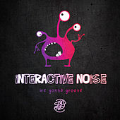 We Gonna Groove di Interactive Noise