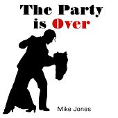 The Party Is Over by Mike Jones