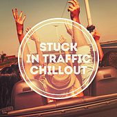 Stuck in Traffic Chillout von Chill Out Music 2017 Buddha Zen Chillout Bar Music Café