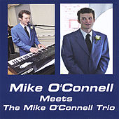 Mike O'Connell Meets the Mike O'Connell Trio by Mike O'connell