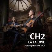 La La Love (feat. Nomad & Lola) de CH2
