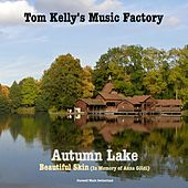 Autumn Lake / Beautiful Skin (In Memory of Anna Göldi) by Tom Kelly's Music Factory