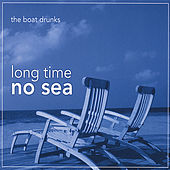 Long Time No Sea von The Boat Drunks