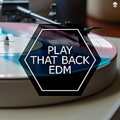 Play That Back EDM by Various Artists