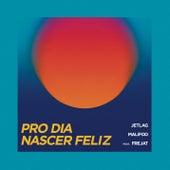 Pro Dia Nascer Feliz de Jetlag Music