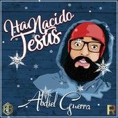 Ha Nacido Jesús von Abdiel Guerra