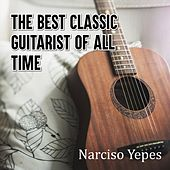 The Best Classic Guitarist of All Time de Narciso Yepes