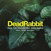 Pull the Trigger (Dr. Zorn Remix) von Dead Rabbit