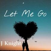 Let Me Go von J.Knight