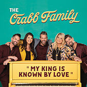 My King is Known by Love by The Crabb Family