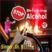 Stop Drinking Alcohol by Singer Dr. B...