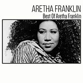 Aeretha Franklin: Best of Aretha Franklin by Aretha Franklin