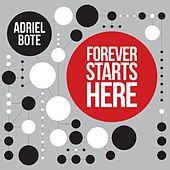Forever Starts Here de Adriel Bote