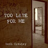 Too Late for Me von Beth Crowley
