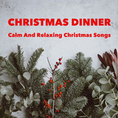 Christmas Dinner - Calm And Relaxing Christmas Songs by Various Artists