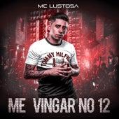 Me Vingar No 12 de Mc Lustosa