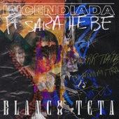 Incendiada by Blanco Teta
