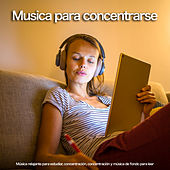 Musica para Concentrarse: Música relajante para estudiar, concentración, concentración y música de fondo para leer de Musica Para Leer