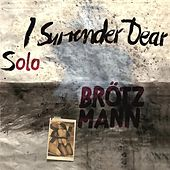 I Surrender Dear by Peter Brotzmann