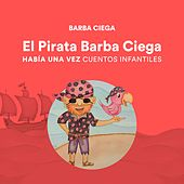 Barba Ciega - El Pirata Barba Ciega de Había una Vez Cuentos Infantiles