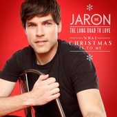 What Christmas Is To Me by Jaron and The Long Road to Love