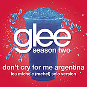 Don't Cry For Me Argentina (Glee Cast - Rachel/Lea Michele Solo Version) by Glee Cast