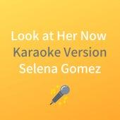 Look at Her Now (Originally by Selena Gomez) (Karaoke Version) by JMKaraoke